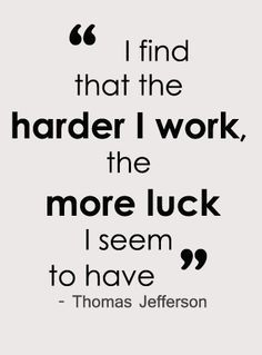 """""""I find that the harder I work, the more luck I seem to have."""" - Thomas Jefferson #quotes #inspiration"""