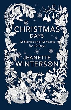 Christmas Days: 12 Stories and 12 Feasts for 12 Days Wint...