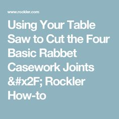 Using Your Table Saw to Cut the Four Basic Rabbet Casework Joints / Rockler How-to
