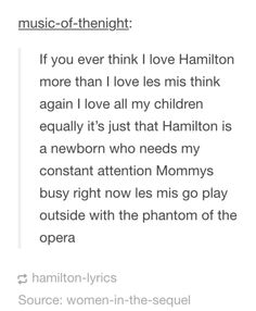Hamilton and les mis. Or me with just about any musical ever.