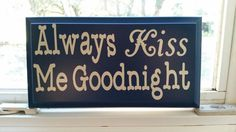 Check out this item in my Etsy shop https://www.etsy.com/listing/267985535/always-kiss-me-goodnight-sign-home-decor