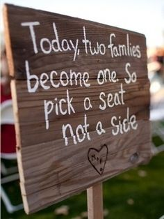 Today, two families become one. So pick a seat, not a side. (Although it would be 4 families for me since I'm adopted).