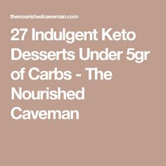 27 Indulgent Keto Desserts Under 5gr of Carbs - The Nourished Caveman