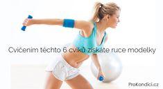Cvičením těchto 6 cviků získáte ruce modelky | ProKondici.cz Pilates, Gym Equipment, Exercise, Workout, Fitness, Diet, Pop Pilates, Ejercicio, Work Out