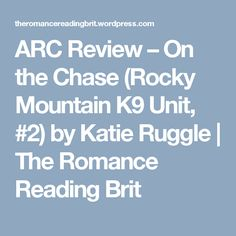 ARC Review – On the Chase (Rocky Mountain K9 Unit, #2)  by Katie Ruggle | The Romance Reading Brit