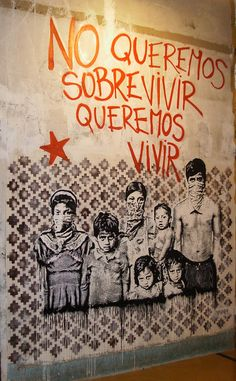 No queremos sobrevivir queremos vivir - street art - We don't want to survive, we want to live - you probably noticed the symbolism Protest Posters, Protest Art, Bansky, Political Art, Art Mural, Street Art Graffiti, Street Artists, Chicano, Public Art