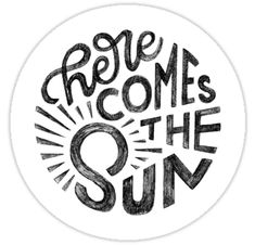 'Here Comes the Sun' Sticker by Joanna Walters Hand Lettering Quotes, Creative Lettering, Lettering Styles, Typography Letters, Brush Lettering, Lettering Design, Logo Design, Graphic Design, Lettering Ideas