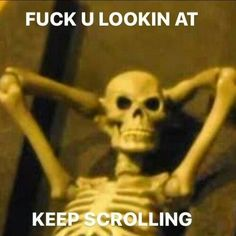 Not very H U M E R O U S skeleton Really Funny Memes, Stupid Funny Memes, Funny Laugh, Fun Funny, Funny Reaction Pictures, Funny Pictures, Spooky Memes, Funny Skeleton, Twisted Humor