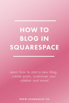 How to Blog in Squarespace. A Complete guide to starting a new blog using Squarespace.
