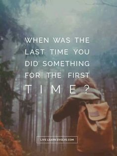 when was the last time you did something for the first time - Hledat Googlem