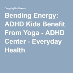 Bending Energy: ADHD Kids Benefit From Yoga - ADHD Center - Everyday Health