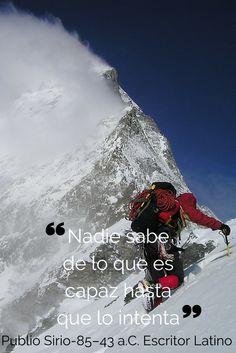 """""""Nadie sabe de lo que es capaz hasta que lo intenta""""  -Publio Sirio. Escritor Latino"""