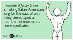 I wonder if Jersey Shore is making Italian-Americans long for the days of only being stereotyped as members of murderous crime syndicates.