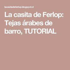 La casita de Ferlop: Tejas árabes de barro, TUTORIAL