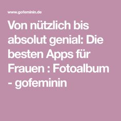 Von nützlich bis absolut genial: Die besten Apps für Frauen : Fotoalbum - gofeminin