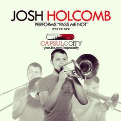 "Trombonist Josh Holcomb performs ""Pass Me Not"" on Capsulocity.com. Click the picture to see his video."