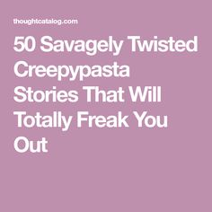 50 Savagely Twisted Creepypasta Stories That Will Totally Freak You Out