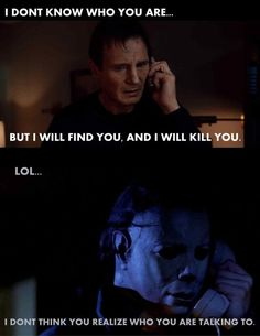Bryan Mills plays Liam Neeson in the popular movie Taken takes on Michael Myers from the movie Halloween. memes michael myers Liam Neeson Will Have Trouble With This One - Wicked Horror Best Horror Movies, Horror Movie Characters, Scary Movies, Liam Neeson, Halloween Movies, Halloween Horror, Funny Horror, Scary Funny, Hilarious