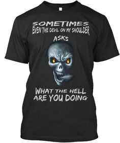 Discover What The Hell Are You Doing T-Shirt from FunnyTshirtInUS, a custom product made just for you by Teespring. - Sometimes Even The Devil On My Shoulder Asks. Qoutes, Funny Quotes, Frieze Art Fair, Michael Love, Creepy Things, Warrior Quotes, Cool Pins, Old Toys, Funny Tees