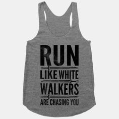 Run Like White Walkers Are Cashing You $29.00