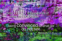 HEBREWS 11:1   KJV   (Now faith is the substance of things hoped for, the evidence of things not seen.)