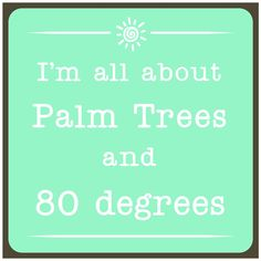 """I'm All About the Palm Trees and 80 Degrees Beach Sign 5.5""""x5.5"""""""