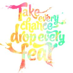 Take every chance to truly live