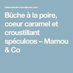Bûche à la poire, coeur caramel et croustillant spéculoos – Mamou & Co