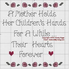 """A Mother Holds Her Children's Hands For A While...Their Hearts Forever"" Cross Stitch Pattern"