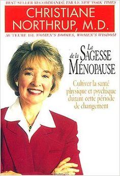 La sagesse de la ménopause : Cultiver la santé physique et psychique durant cette période de changement: Amazon.com: Christiane Northrup: Books