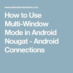 How to Use Multi-Window Mode in Android Nougat - Android Connections
