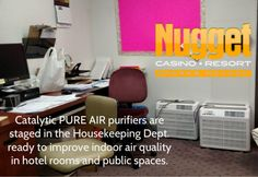 Nugget Casino Resort uses Catalytic PURE AIR purifiers in their Housekeeping Department to improve indoor air quality in hotel rooms and public areas. See BetterAirToday.com