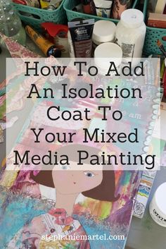 How to add an isolation coat to your mixed media painting.  Use this simple technique to protect your artwork!  A must-do for all artists who want to preserve their artwork. Click through for the simple instructions.