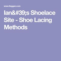 Ian's Shoelace Site - Shoe Lacing Methods