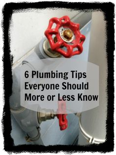 6 Plumbing Tips Everyone Should More or Less Know