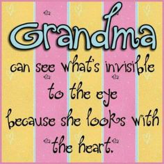 Grandma can see what's invisible to the eye because she looks with the heart