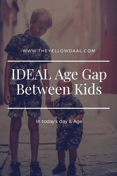 What's The Ideal age gap between kids // THEYELLOWDAAL -- #parenting #newbrons #kids
