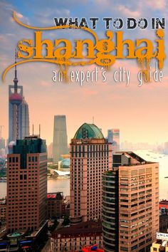 What to Do in Shanghai, China: An Expert's City Guide