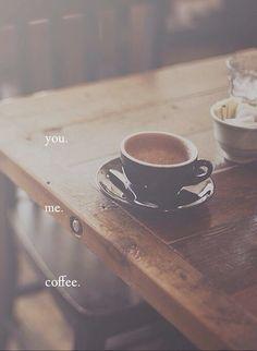 You. Me. Coffee.