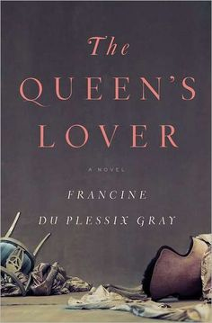 The Queen's Lover, Historical fiction about Marie Antoinette and her lover, Swedish aristocrat Count Axel von Fersen
