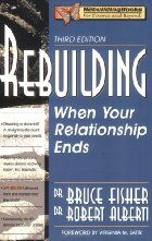 Rebuilding: When Your Relationship Ends by Dr. Bruce Fisher and Dr. Robert Alberti (Paula - Johnson Road Library)