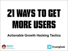 21 areas in which you can employ growth hacking tactics to grow your user / customer base. http://yongfook.com/actionable-growth-hacking-tactics.html