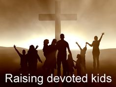 Raising Godly Children: 4 Keys to Raising Devoted Kids