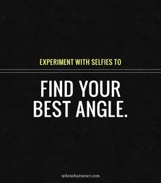 Experiment with selfies to find your best angles.
