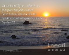 This image was shot along the beach near San Simeon, California. The verse is my Pastor's favorite, from 2 Corinthians 12:9. #fineartamerica #fineart #photography