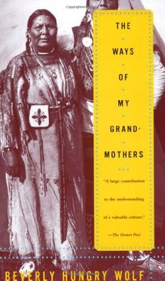 The Ways of My Grandmothers by Beverly Hungry Wolf. Book Description Release date: October 1998 A young Native American woman creates a hauntingly beautiful tribute to an age-old way of life in this fascinating portrait of the women of the Blackfoot Native American Wisdom, Native American Women, Native American History, Native American Indians, Native Americans, Blackfoot Indian, Native Indian, Legends And Myths, Women In History