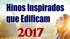 40 Hinos Lindos Inspirados por Deus que Edificam e tocam a Alma 2017/2018