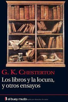Los libros y la locura, y otros ensayos de GILBERT KEITH CHESTERTON, http://www.amazon.es/dp/B007XAXBZG/ref=cm_sw_r_pi_dp_-corvb1C8TM7W
