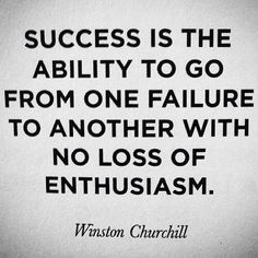 """Winston Churchill quote - success, failure, motivation, inspiration, encouragement: """"Success is the ability to go from one failure to another with no loss f enthusiasm. Quotable Quotes, Motivational Quotes, Inspirational Quotes, Positive Quotes, Positive Affirmations, Churchill Quotes, Winston Churchill, Great Quotes, Quotes To Live By"""