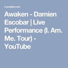Awaken - Damien Escobar   Live Performance (I. Am. Me. Tour) - YouTube